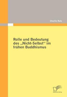 Rolle Und Bedeutung Des Nicht-Selbst Im Fruhen Buddhismus