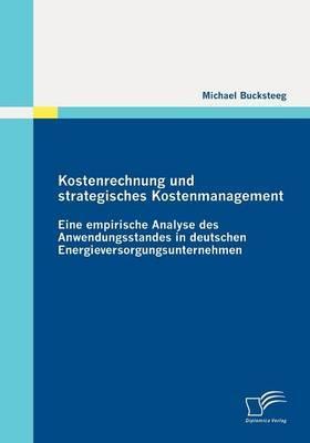 Kostenrechnung Und Strategisches Kostenmanagement: Eine Empirische Analyse Des Anwendungsstandes in Deutschen Energieversorgungsunternehmen