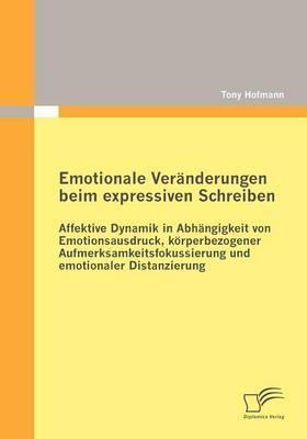 Emotionale Ver Nderungen Beim Expressiven Schreiben: Affektive Dynamik in Abh Ngigkeit Von Emotionsausdruck, K Rperbezogener Aufmerksamkeitsfokussierung Und Emotionaler Distanzierung
