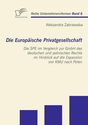 Die Europ Ische Privatgesellschaft: Die Spe Im Vergleich Zur Gmbh Des Deutschen Und Polnischen Rechts Im Hinblick Auf Die Expansion Von Kmu Nach Polen