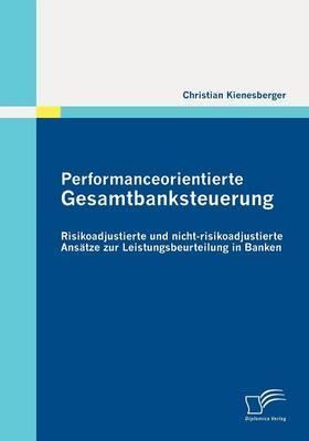 Performanceorientierte Gesamtbanksteuerung: Risikoadjustierte Und Nicht-Risikoadjustierte ANS Tze Zur Leistungsbeurteilung in Banken