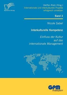 Interkulturelle Kompetenz: Einfluss Der Kultur Auf Das Internationale Management