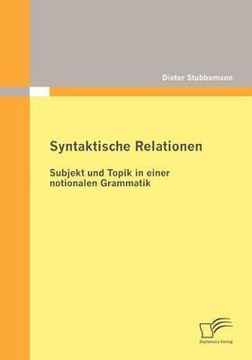 Syntaktische Relationen: Subjekt Und Topik in Einer Notionalen Grammatik