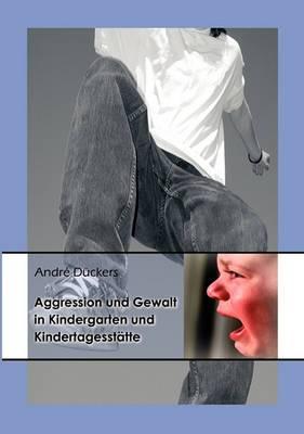 Aggression Und Gewalt in Kindergarten Und Kindertagesstatte
