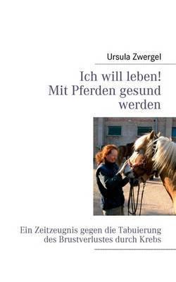 Ich Will Leben! Mit Pferden Gesund Werden