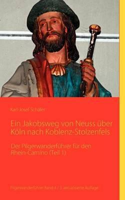 Ein Jakobsweg Von Neuss Uber Koln Nach Koblenz-Stolzenfels