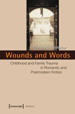 Wounds & Words: Childhood & Family Trauma in Romantic & Postmodern Fiction