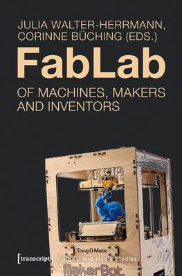 FabLab: Of Machines, Makers and Inventors