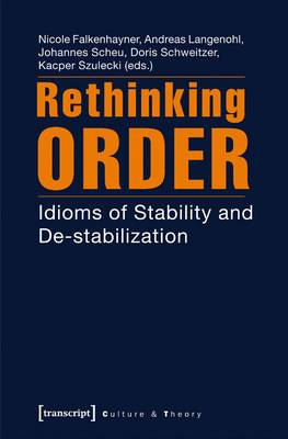 Rethinking Order: Idioms of Stability and Destabilization