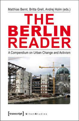 Berlin Reader: A Compendium on Urban Change and Activism