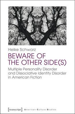 Beware of the Other Side: Multiple Personality Disorder and Dissociative Identity Disorder in American Fiction