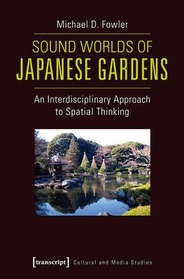 Sound Worlds of Japanese Gardens: An Interdisciplinary Approach to Spatial Thinking