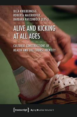 Alive and Kicking at All Ages: Cultural Constructions of Health and Life Course Identity