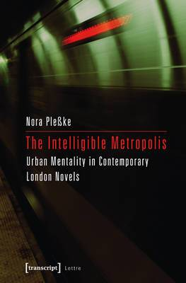 Intelligible Metropolis: Urban Mentality in Contemporary London Novels
