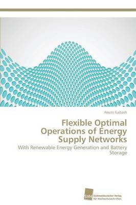 Flexible Optimal Operations of Energy Supply Networks