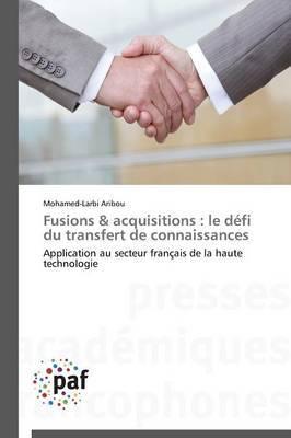 Fusions & Acquisitions: Le Defi Du Transfert de Connaissances