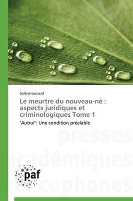 Le Meurtre Du Nouveau-Ne Aspects Juridiques Et Criminologiques Tome 1