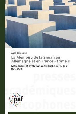 La Memoire de La Shoah En Allemagne Et En France - Tome II