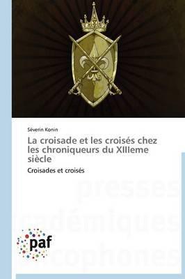 La Croisade Et Les Croises Chez Les Chroniqueurs Du Xiiieme Siecle