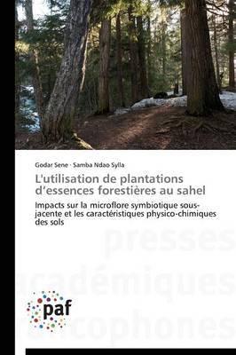 L'Utilisation de Plantations D Essences Forestieres Au Sahel