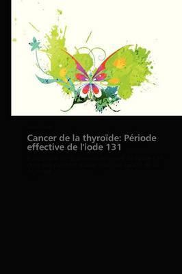 Cancer de La Thyroide: Periode Effective de L'Iode 131