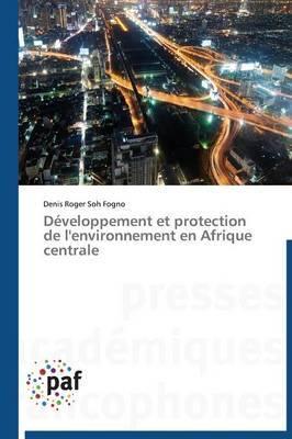 Developpement Et Protection de L'Environnement En Afrique Centrale