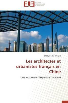 Les Architectes Et Urbanistes Francais En Chine