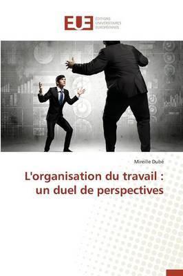L'Organisation Du Travail: Un Duel de Perspectives