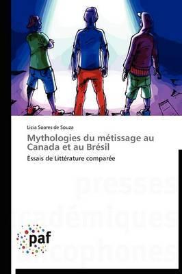 Mythologies Du Metissage Au Canada Et Au Bresil