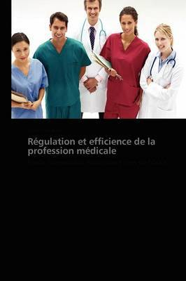 Regulation Et Efficience de La Profession Medicale