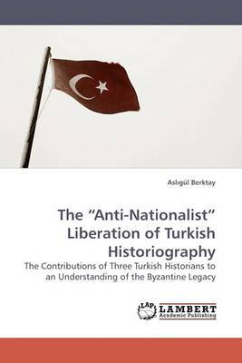 The Anti-Nationalist Liberation of Turkish Historiography