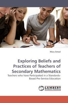Exploring Beliefs and Practices of Teachers of Secondary Mathematics
