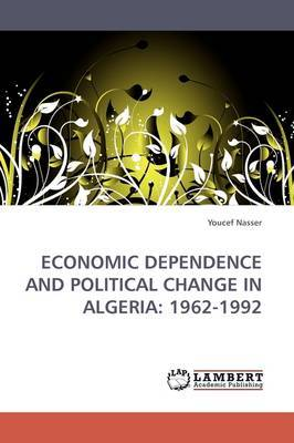 Economic Dependence and Political Change in Algeria: 1962-1992