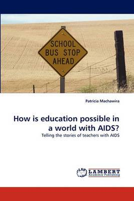 How Is Education Possible in a World with AIDS?