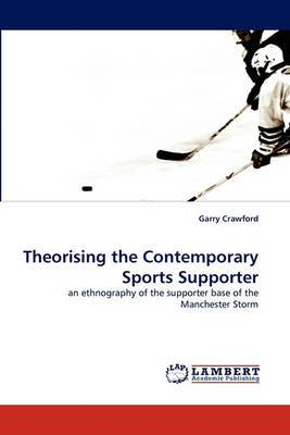 Theorising the Contemporary Sports Supporter