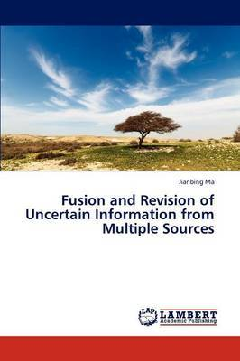 Fusion and Revision of Uncertain Information from Multiple Sources
