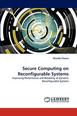 Secure Computing on Reconfigurable Systems