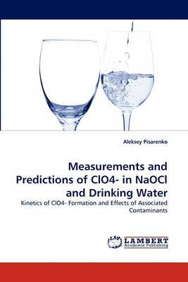 Measurements and Predictions of Clo4- In Naocl and Drinking Water