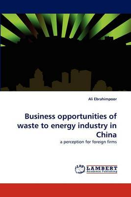 Business Opportunities of Waste to Energy Industry in China