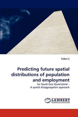 Predicting Future Spatial Distributions of Population and Employment
