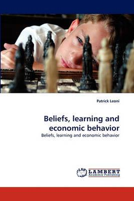 Beliefs, Learning and Economic Behavior