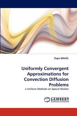 Uniformly Convergent Approximations for Convection Diffusion Problems