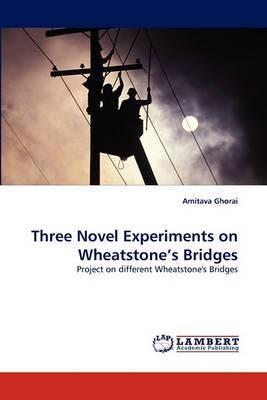 Three Novel Experiments on Wheatstone's Bridges