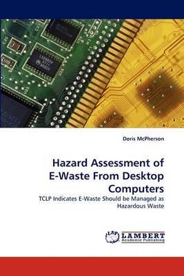 Hazard Assessment of E-Waste from Desktop Computers