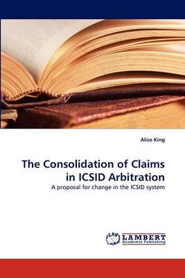 The Consolidation of Claims in ICSID Arbitration