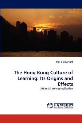The Hong Kong Culture of Learning: Its Origins and Effects