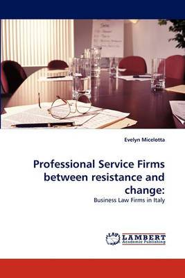 Professional Service Firms Between Resistance and Change