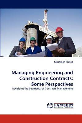 Managing Engineering and Construction Contracts: Some Perspectives