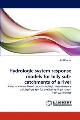 Hydrologic System Response Models for Hilly Sub-Catchments of a River