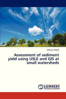 Assessment of Sediment Yield Using Usle and GIS at Small Watersheds